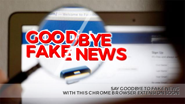 Say Goodbye To Fake News With This Chrome Browser Extension Soon